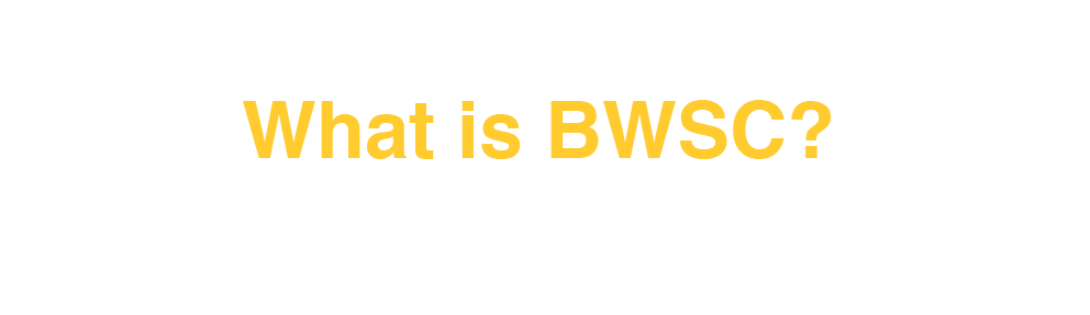 What is BWSC?